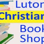 Luton Christian Bookshop Re-opens 2nd December Use us or Lose us