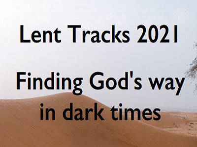 Lent Tracks 2021 – Finding God's way in dark times